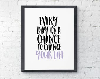 Every Day Is A Chance To Change Your Life  Lavender Typography Art Digital Print INSTANT DOWNLOAD