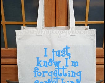 I Just Know I'm Forgetting Something - Canvas Tote Bag, Grocery Bag, Shopping Bag