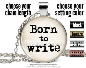 Writer Necklace, Born To Write Pendant - Gift For Writer Jewelry - Writing - Poet - Poetry