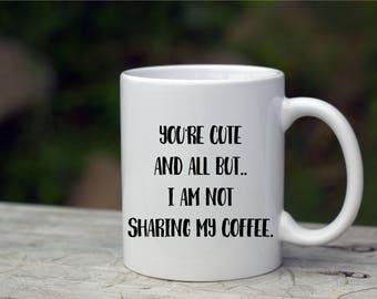 Not Sharing My Coffee/Mug