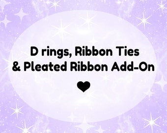D Rings, Ribbon Ties & Pleated Ribbon Add-On