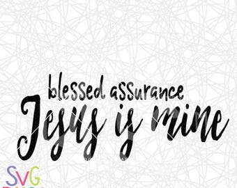 Christian SVG- Blessed Assurance Jesus is Mine- Cutting file for Cricut/Silhouette