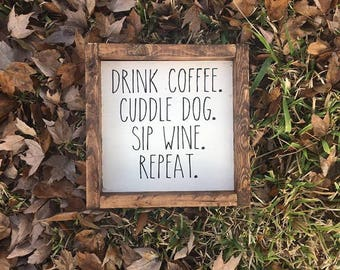 Drink coffee. Cuddle Dog. Sip Wine. Repeat. - Farmhouse Sign - Farmhouse Decor - Farmhouse Signs for Dogs