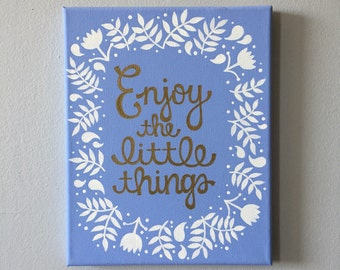 Enjoy the Little Things Quote Canvas, Light Blue, Gold, & White Floral Canvas, 8x10 in. Canvas