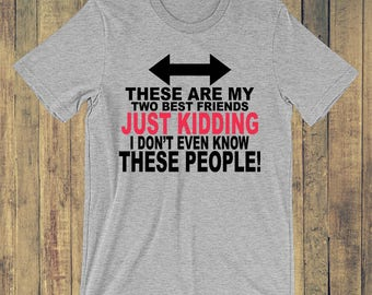 These are my two best friends just kidding I don't even know these people! T-shirt