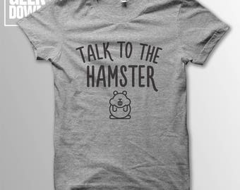 Talk To The Hamster t-shirt tee // funny t-shirts / t-shirt funny / funny shirt / hamster lovers / gift for her