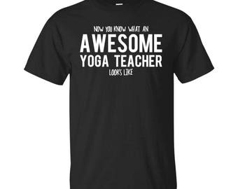 Yoga Teacher Shirt, Yoga Teacher Gifts, Yoga Teacher, Awesome Yoga Teacher, Gifts For Yoga Teacher, Yoga Teacher Tshirt