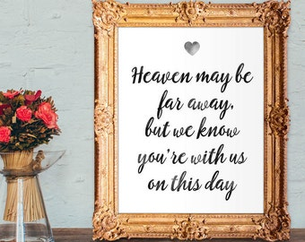 wedding memorial sign - wedding memorial table - heaven may be far away but we know you're with on this day - 8x10 - 5x7 Printable