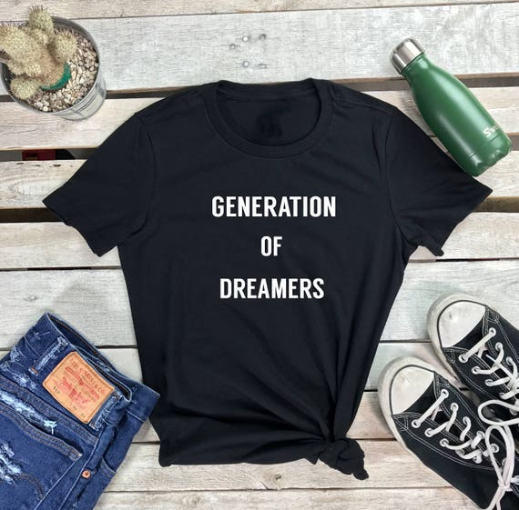 Tshirt | Civil Rights Tshirt | Human Rights | GENERATION of DREAMERS T Shirt | Tumblr Shirts | Dreamers are Americans | Tumblr Shirt Design
