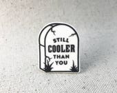 Cooler Than You Tombstone Grave // Brooch Lapel Pinback