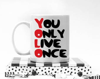 YOLO Mug - Coffee Humor Mug - Funny Mug Gift - Drake Mug Unique Coffee Mug Statement Mug - Ceramic Mug - You Only Live Once Mug - Rapper Mug