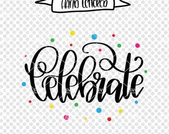 Celebrate SVG, New years SVG, Birthday svg, Digital cut file, confetti svg, sparkle svg, party svg, celebrate life svg, commercial use OK