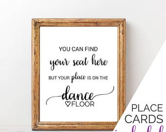 You Can Find Your Seat Here But Your Place Is On The Dance Floor: Rustic Wedding Reception Signage, Place Card Sign, Instant Download K008
