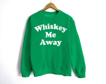 Whiskey Me Away Sweatshirt - St Patrick's Day Sweatshirt - St Patty's Shirt - Shamrock Shirt - Irish Shirt - Day Drinking - Whiskey Shirt