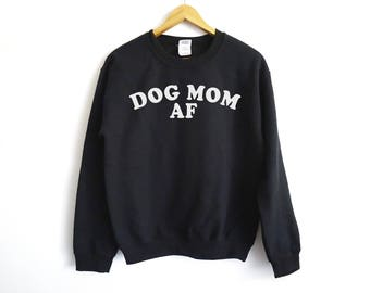 Dog Mom AF - Dog Mom Sweatshirt - Pet Owner Shirt - French Bulldog Shirt - Pet Shirt - Animal Lover - Dog Lover Shirt - Pet Owner Gift