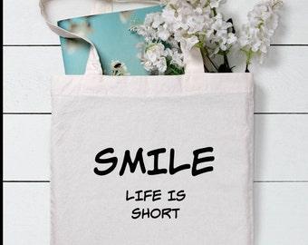 Smile , life is short, market bag, funny bag, funny tote bag, canvas tote bag, shopping bag, gym bag, book bag, happy bag