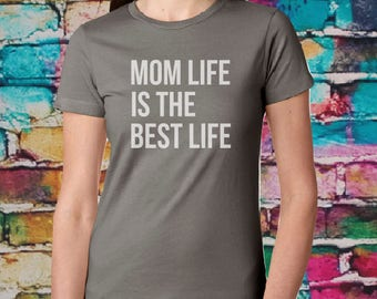 Mom life is the best life T-shirt- Mom tee, Fitted tee, Women's shirt, gift for mom, favorite tee, gift for wife, tshirt.