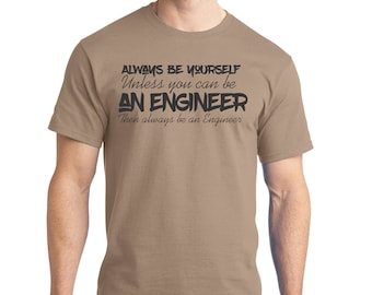 "Men's Perfect Weight Shirt 100% Ring Spun Cotton ""Always Be an Engineer"" A Real Life Outfits original Positive Message Shirt Motivation"