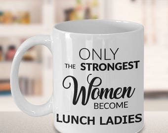 Lunch Lady Gifts - Only the Strongest Women Become Lunch Ladies Coffee Mug