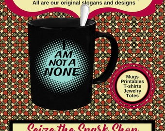 I Am Not a NONE Mug, in BLACK- My religious affiliation is important to me, Catholic, Protestant, believer, Christian, Jewish,  Or WHITE mug