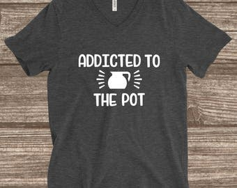 Coffee T-shirt - Funny Coffee Shirt - Addicted to the Pot - Pot Head T-shirt - Coffee Lover - Funny Tees