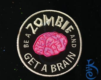 Be A Zombie and Get A Brain Funny Embroidered Patch
