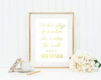Gold Foil Art Print / Let Her Sleep For When She Wakes She Will Move Mountains / Wall Art Nursery / Nursery Quote Print / Gold Nursery Print