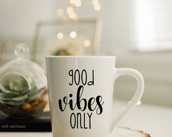 Good Vibes Only Mug//Coffee Mug//Tea Mug//Gift