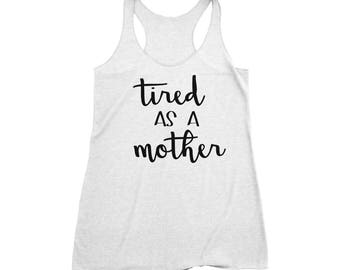 Tired As A Mother Tank, Tired As A Mother Shirt, Womens Workout Tank, Workout Shirt, Funny Workout Tank, Yoga Tank, Gym Shirt, Gym Tank 049