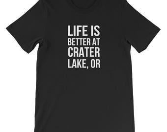 Life Is Better at Crater Lake Shirt Oregon OR Travel Tee
