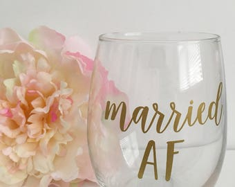 Married AF wine glass- just married wine glass- wedding gift idea- bride to be wine glass- feyonce wine glass- feyonce gift- new mrs gift