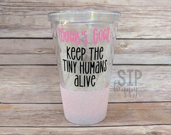 Today's Goal: Keep The Tiny Humans Alive, Funny Tumbler, Skinny Tumbler, Glitter Cup, Gift For Her, Mom Gift, Toddler Mom, New Mom Gift