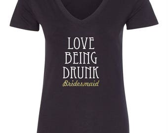 Bridesmaid T-shirt Love Being Drunk with gold glitter bridesmaid