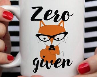 Zero Fox Given Mug, Zero Fox Given Today, Funny Quote Mug, Gift For Her, Funny Mug, Fox mug, Coworker Gift, Office Mug, Gift For Friend