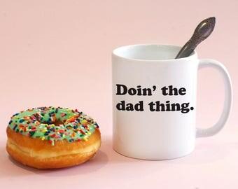 Doin' The Dad Thing, Father's Day Gift, Father's Day Mug, Dad Coffee Mug, Dad Mug