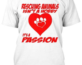 Rescuing Animals isn't a hobby, it's a passion t shirt, animal rescue shirt, pet shirt, adoption shirt, pet adoption, quality tee shirt