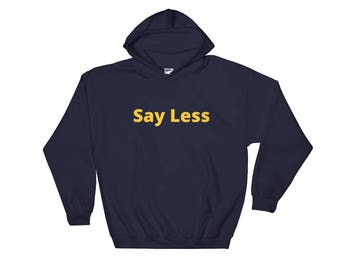 Say Less Hooded Sweatshirt