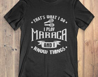 Maraca Instrument T-Shirt Gift: That's What I Do I Play Maraca And I Know Things