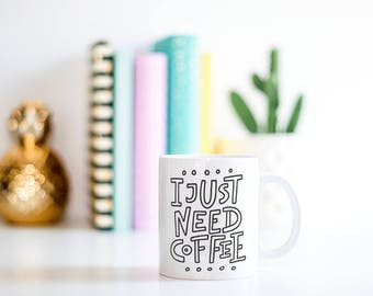 I Just Need Coffee Mug // Gift For Her, Planner Gift, Mother's Day Gift