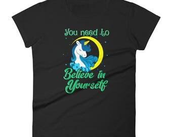 Women's Unicorn Shirt   You Need To Believe In Yourself Funny Unicorn Tee