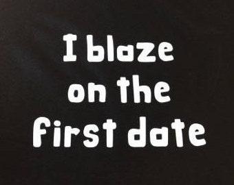 I Blaze On The First Date Shirt