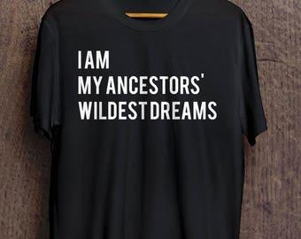I Am My Ancestors' Wildest Dreams T-Shirt, Women's Men's Unisex Black History Shirt