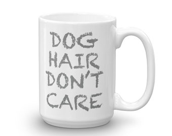 Dog Hair Don't Care 15 ozMug