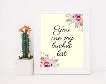 Printable art, You are My Bucket List, Inspirational Motivational Quotes, Wall Art, Beautiful Watercolor Floral Art, Home Office Dorm Decor