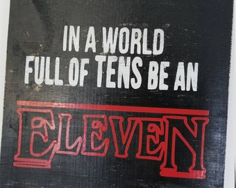 STRANGER THINGS In a World of TENS Be an Eleven