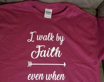 I walk by Faith even when I can not see