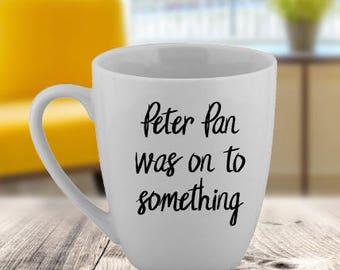 Peter Pan Was On To Something Funny Coffee Mug