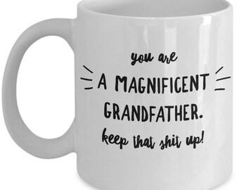Funny Grandfather Mug - Gift For Granddad - Grandpa Pop Birthday Valentine Fathers - Keep That Shit Up - Coffee Tea 11oz 15oz