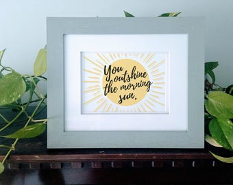 You outshine the morning sun. | Hamilton: An American Musical Dear Theodosia lyrics quote printable download wall decor