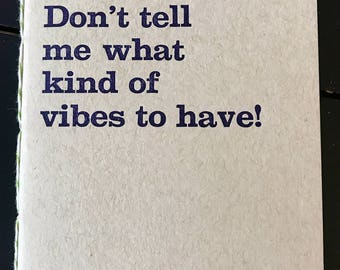 """Don't tell me what kind of vibes to have! 4""""x6"""" Handmade Letterpress Notebook"""